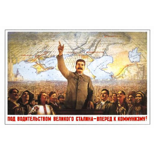 Under the leadership of the great Stalin - forward to Communism!